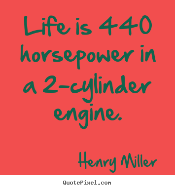 Design your own picture quotes about life - Life is 440 horsepower in a 2-cylinder engine.
