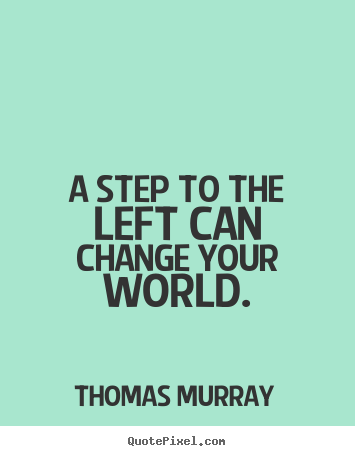 Create poster sayings about life - A step to the left can change your world.