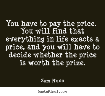 Customize photo quote about life - You have to pay the price. you will find that everything..