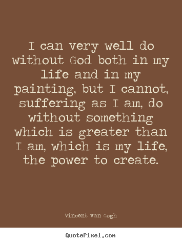 Vincent Van Gogh picture quotes - I can very well do without god both in my.. - Life quotes