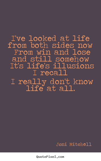 Joni Mitchell picture quotes - I've looked at life from both sides now.. - Life quotes