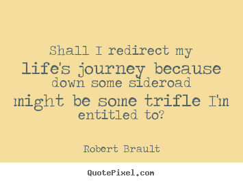 Make picture quotes about life - Shall i redirect my life's journey because down..
