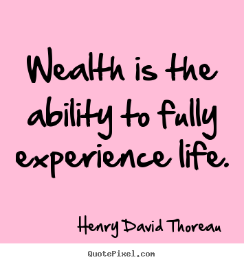 Life quote - Wealth is the ability to fully experience life.