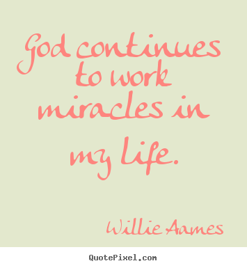Willie Aames poster quotes - God continues to work miracles in my life. - Life quote