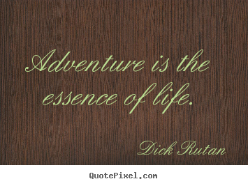 Sayings about life - Adventure is the essence of life.