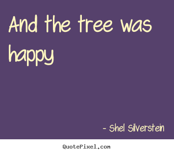 And the tree was happy Shel Silverstein great life quote