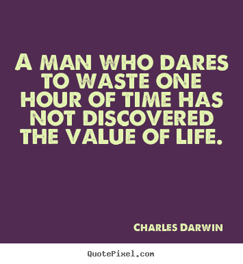 Quotes about life - A man who dares to waste one hour of time has not discovered the..