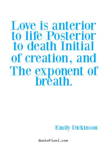 Design custom picture quotes about life - Love is anterior to life posterior to death initial of..