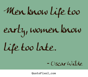 Quote In Life Captivating Diy Picture Quotes About Life  Men Know Life Too Early Women