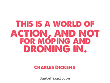 Quotes about life - This is a world of action, and not for moping..