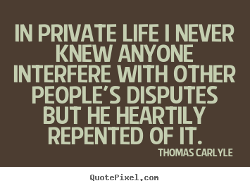 Life quote - In private life i never knew anyone interfere with other people's..