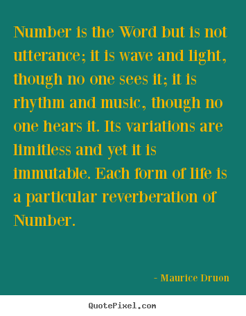 Life quotes - Number is the word but is not utterance; it is wave and light, though..