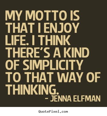 Jenna Elfman poster quote - My motto is that i enjoy life. i think there's a kind of simplicity.. - Life quote