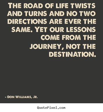 Quotes About Life The Road Of Life Twists And Turns And No Two