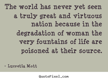 Quotes about life - The world has never yet seen a truly great and virtuous nation..