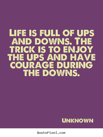 Ups Quote Endearing Life Quotes  Life Is Full Of Ups And Downsthe Trick Is To Enjoy .