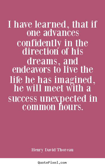 Create your own picture quotes about life - I have learned, that if one advances confidently in the direction..