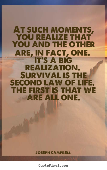 Life quotes - At such moments, you realize that you and..