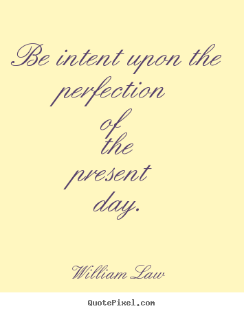 Create graphic poster quotes about life - Be intent upon the perfection of the present day.