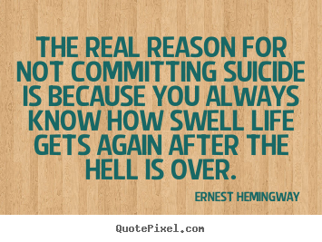 Quotes about life - The real reason for not committing suicide is..