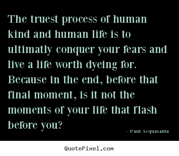 Customize picture quotes about life - The truest process of human kind and human life is to ultimatly conquer..