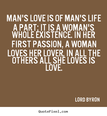 Lord Byron picture sayings - Man's love is of man's life a part; it is a.. - Life quotes