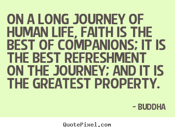 Buddha image quotes - On a long journey of human life, faith is the best of companions;.. - Life quote