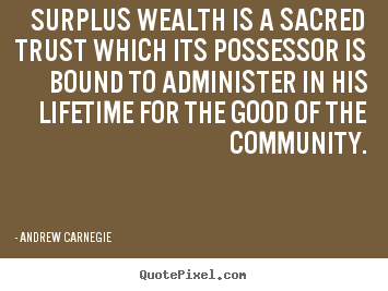 Quotes about life - Surplus wealth is a sacred trust which its possessor..