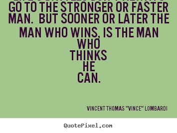 Sayings about life - Life's battles don't always go to the stronger or faster man. but..