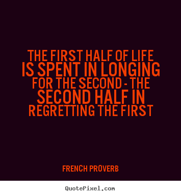 Life quote - The first half of life is spent in longing for the second - the..