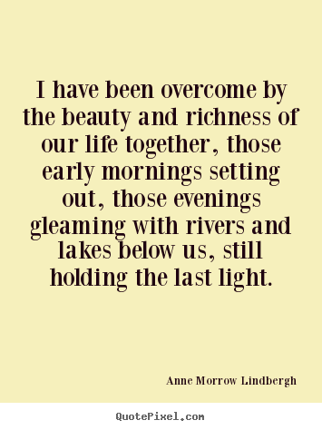 Anne Morrow Lindbergh picture quotes - I have been overcome by the beauty and richness of our.. - Life quote