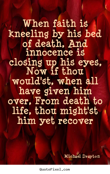 Quote about life - When faith is kneeling by his bed of death,..