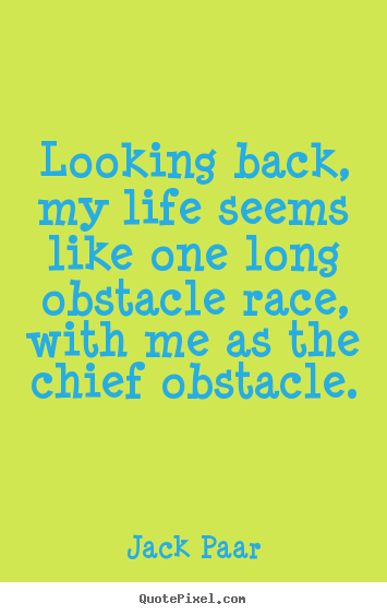 Jack Paar picture quotes - Looking back, my life seems like one long obstacle race,.. - Life quotes