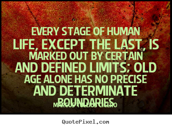 Life quote - Every stage of human life, except the last, is marked..