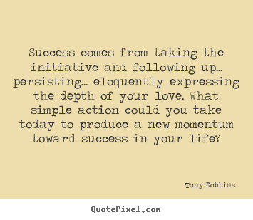 Sayings about life - Success comes from taking the initiative and following..