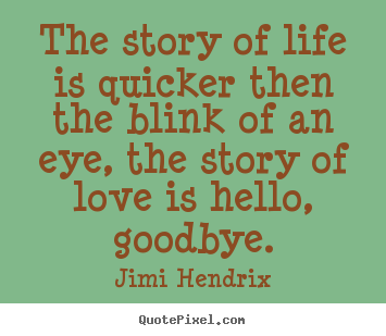 Quote about life - The story of life is quicker then the blink of an eye, the story of..