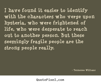 Quotes about life - I have found it easier to identify with the characters..
