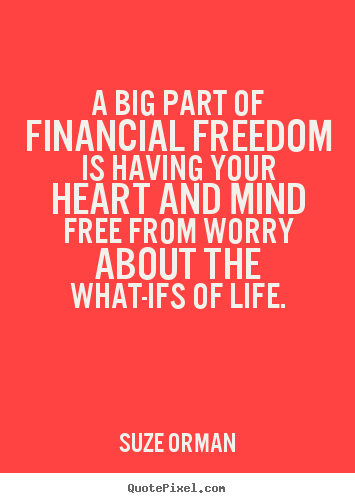 Quotes about life - A big part of financial freedom is having your heart..
