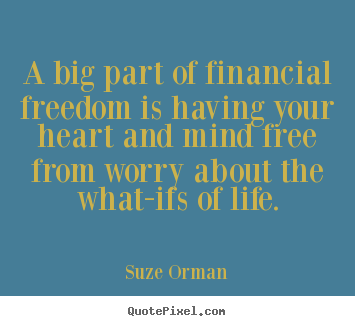 Quote about life - A big part of financial freedom is having your..