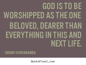 Life quote - God is to be worshipped as the one beloved,..
