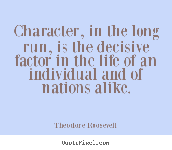 Design photo quotes about life - Character, in the long run, is the decisive factor in the..