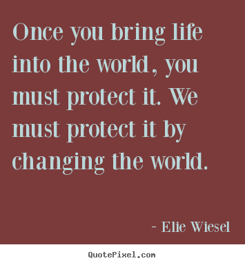 Customize picture quote about life - Once you bring life into the world, you must protect..