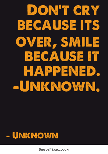 Life Quotes Dont Cry Because Its Over Smile Because It Happened