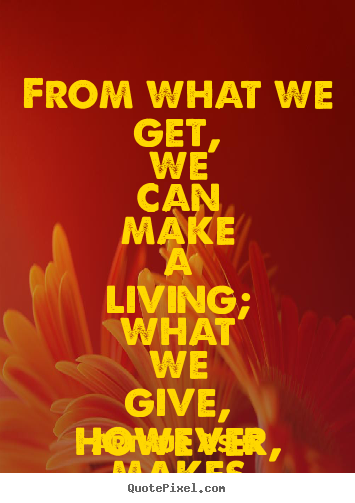 Arthur Ashe picture quotes - From what we get, we can make a living; what we give, however,.. - Life quote