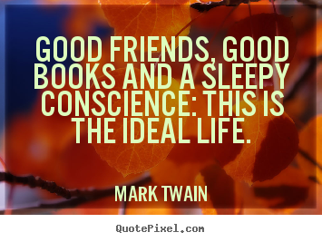 Mark Twain image quotes - Good friends, good books and a sleepy conscience:.. - Life quote