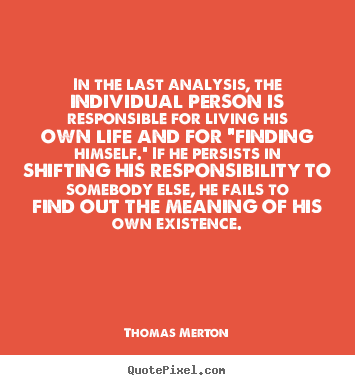 Create custom picture quotes about life - In the last analysis, the individual person is responsible..