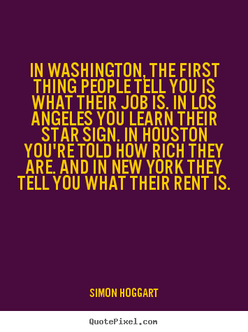 Simon Hoggart photo quote - In washington, the first thing people tell you is what.. - Life quotes