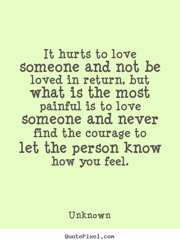 Quotes About Love Not Returned : It hurts to love someone and not be loved in return, but what is the ...