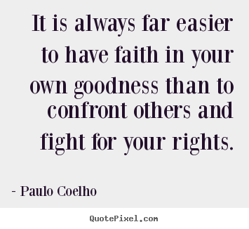 Delightful Paulo Coelho Photo Quotes   It Is Always Far Easier To Have Faith In Your  Own