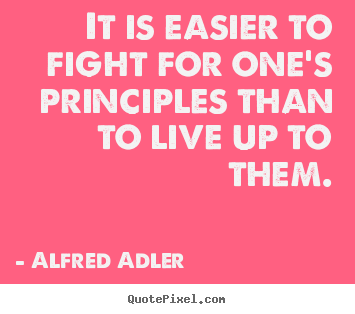 Alfred Adler image quotes - It is easier to fight for one's principles than to live.. - Life quote